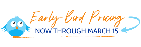 Early-Bird Pricing Now through March 15